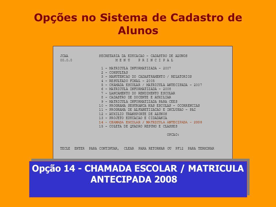 Opções no Sistema de Cadastro de Alunos JCAA SECRETARIA DA EDUCACAO - CADASTRO DE ALUNOS 00.0.0 M E N U P R I N C I P A L 1 - MATRICULA INFORMATIZADA