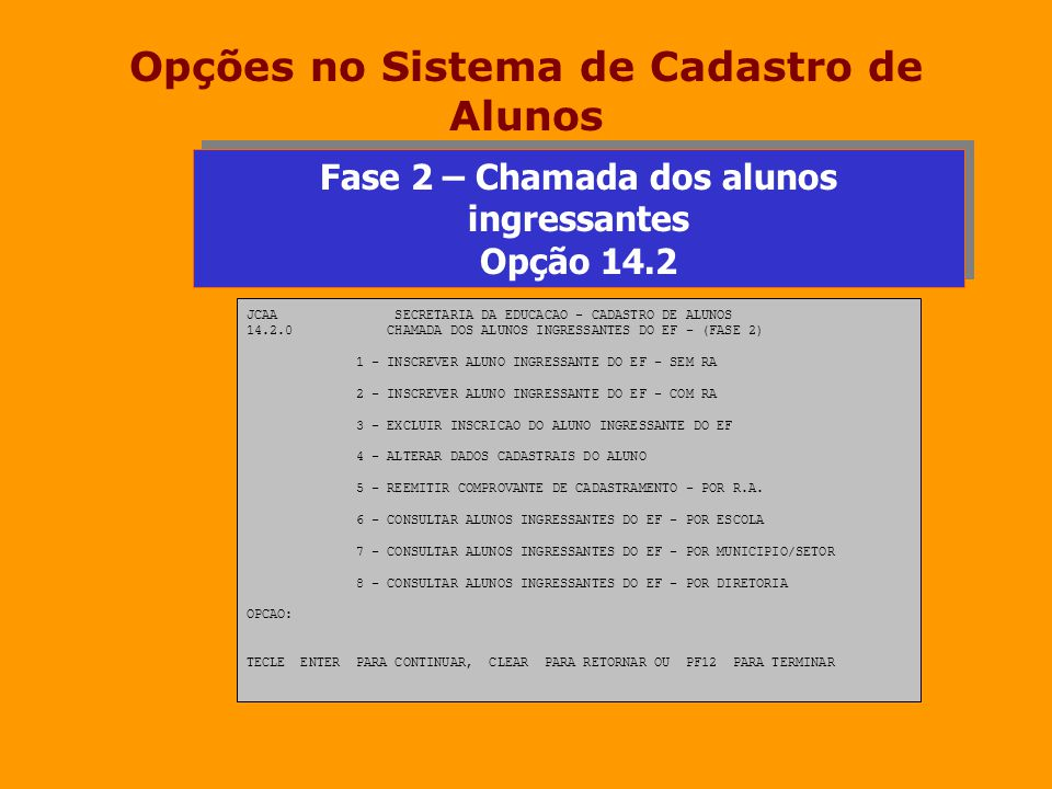 Opções no Sistema de Cadastro de Alunos JCAA SECRETARIA DA EDUCACAO - CADASTRO DE ALUNOS 14.2.0 CHAMADA DOS ALUNOS INGRESSANTES DO EF - (FASE 2) 1 - I