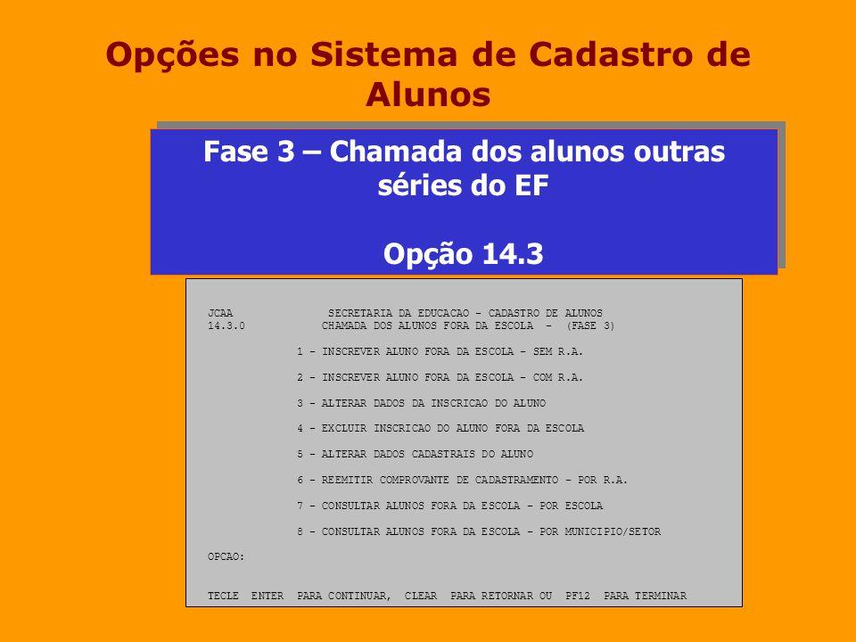 Opções no Sistema de Cadastro de Alunos JCAA SECRETARIA DA EDUCACAO - CADASTRO DE ALUNOS 14.3.0 CHAMADA DOS ALUNOS FORA DA ESCOLA - (FASE 3) 1 - INSCR
