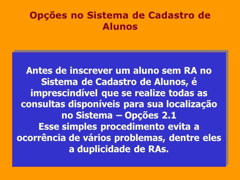 Opções no Sistema de Cadastro de Alunos Antes de inscrever um aluno sem RA no Sistema de Cadastro de Alunos, é imprescindível que se realize todas as