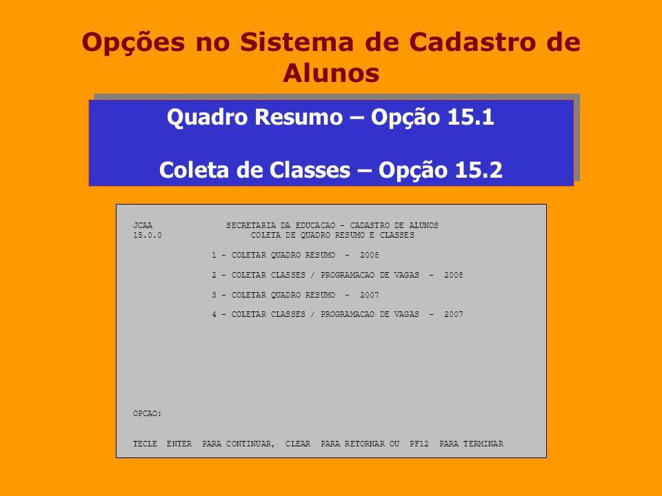 Opções no Sistema de Cadastro de Alunos JCAA SECRETARIA DA EDUCACAO - CADASTRO DE ALUNOS 15.0.0 COLETA DE QUADRO RESUMO E CLASSES 1 - COLETAR QUADRO R