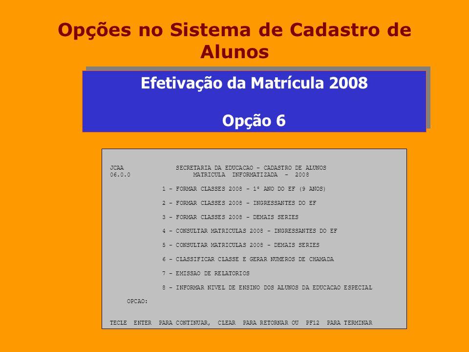 Opções no Sistema de Cadastro de Alunos JCAA SECRETARIA DA EDUCACAO - CADASTRO DE ALUNOS 06.0.0 MATRICULA INFORMATIZADA - 2008 1 - FORMAR CLASSES 2008