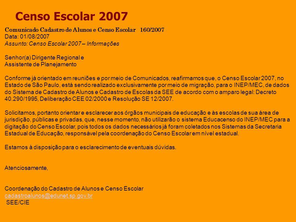 Censo Escolar 2007 Comunicado Cadastro de Alunos e Censo Escolar 160/2007 Data: 01/08/2007 Assunto: Censo Escolar 2007 – Informações Senhor(a) Dirigen