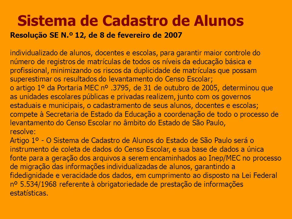 Sistema de Cadastro de Alunos Resolução SE N.º 12, de 8 de fevereiro de 2007 individualizado de alunos, docentes e escolas, para garantir maior contro