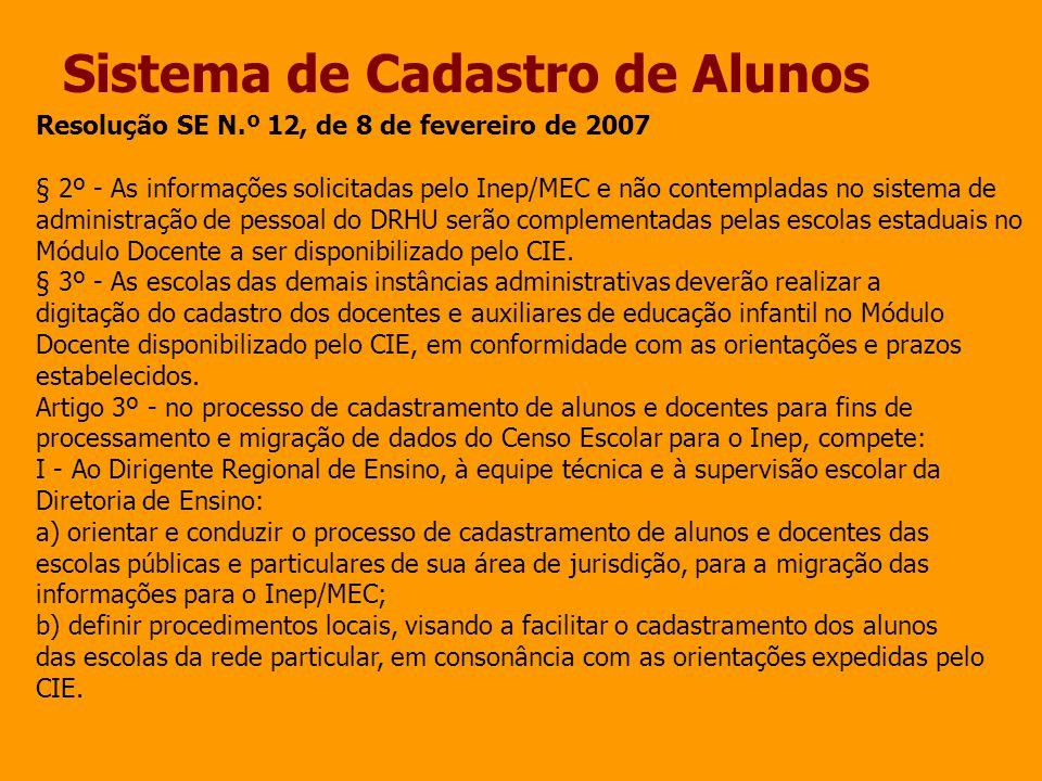 Sistema de Cadastro de Alunos Resolução SE N.º 12, de 8 de fevereiro de 2007 § 2º - As informações solicitadas pelo Inep/MEC e não contempladas no sis