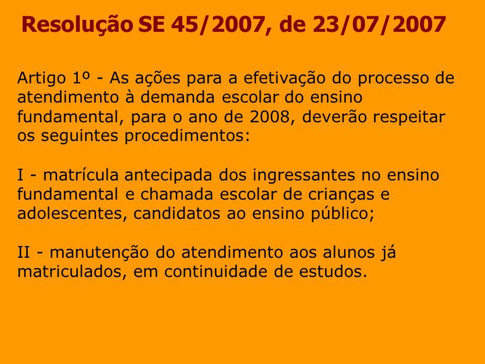 Resolução SE 45/2007, de 23/07/2007 Artigo 1º - As ações para a efetivação do processo de atendimento à demanda escolar do ensino fundamental, para o