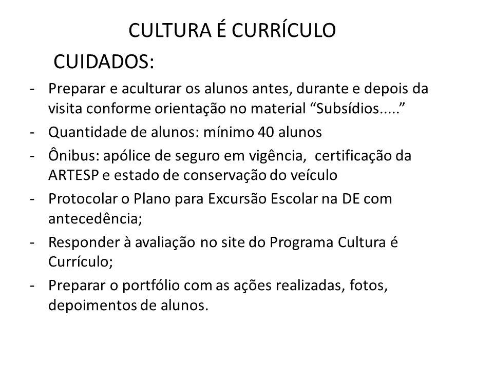 CULTURA É CURRÍCULO CUIDADOS: -Preparar e aculturar os alunos antes, durante e depois da visita conforme orientação no material Subsídios..... -Quanti