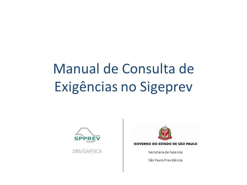 Manual de Consulta de Exigências no Sigeprev DBS/GAP/SCA Secretaria da Fazenda São Paulo Previdência