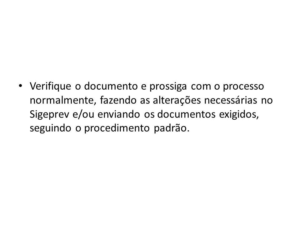 Verifique o documento e prossiga com o processo normalmente, fazendo as alterações necessárias no Sigeprev e/ou enviando os documentos exigidos, segui