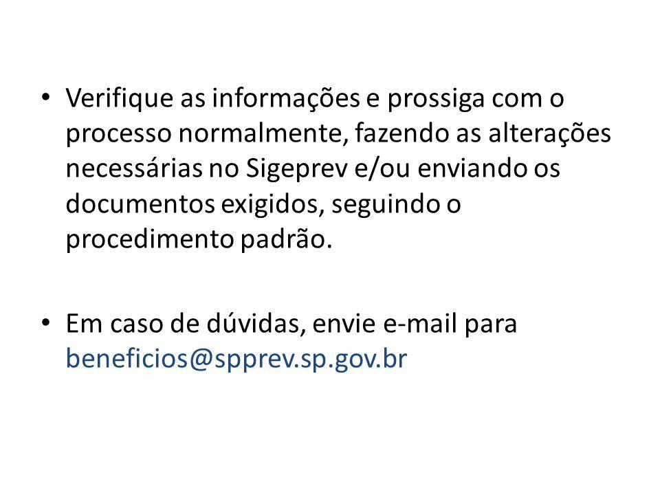Verifique as informações e prossiga com o processo normalmente, fazendo as alterações necessárias no Sigeprev e/ou enviando os documentos exigidos, se