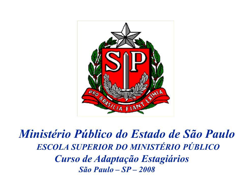 Ministério Público do Estado de São Paulo ESCOLA SUPERIOR DO MINISTÉRIO PÚBLICO Curso de Adaptação Estagiários São Paulo – SP – 2008
