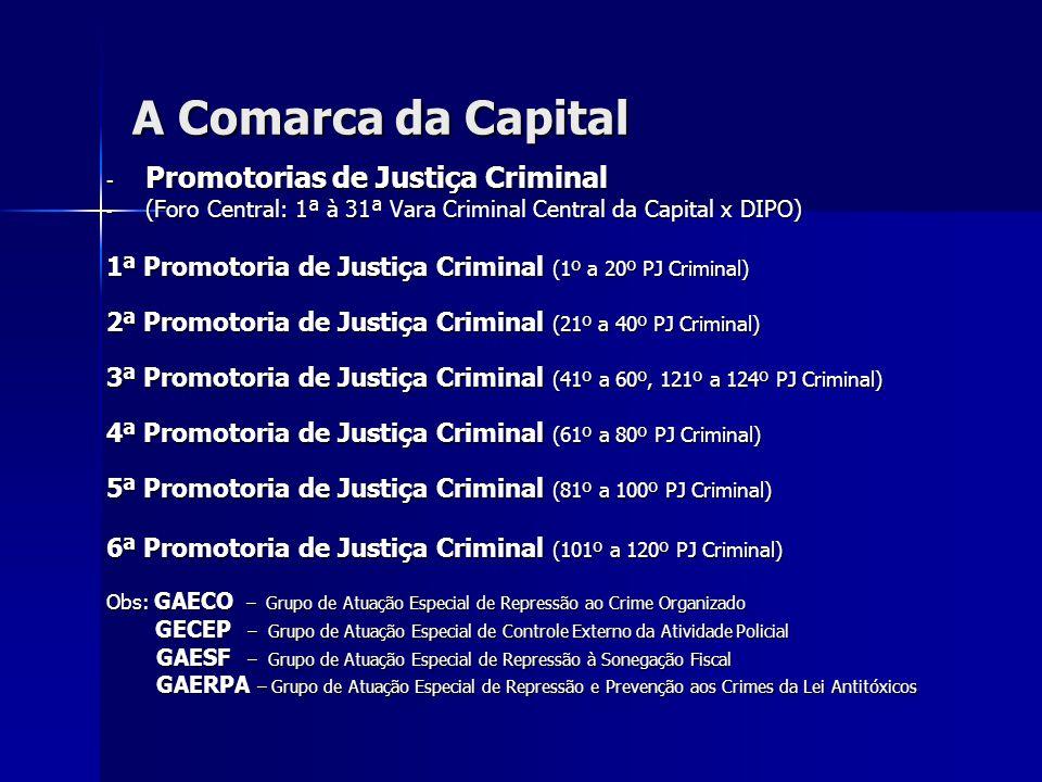 A Comarca da Capital - Promotorias de Justiça Criminal - (Foro Central: 1ª à 31ª Vara Criminal Central da Capital x DIPO) 1ª Promotoria de Justiça Cri