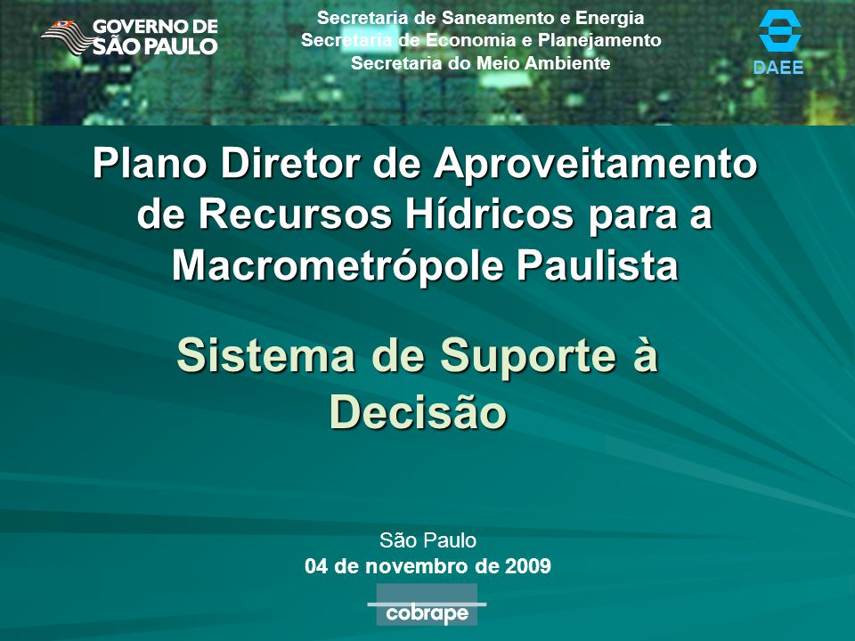 DAEE Secretaria de Saneamento e Energia Secretaria de Economia e Planejamento Secretaria do Meio Ambiente Plano Diretor de Aproveitamento de Recursos