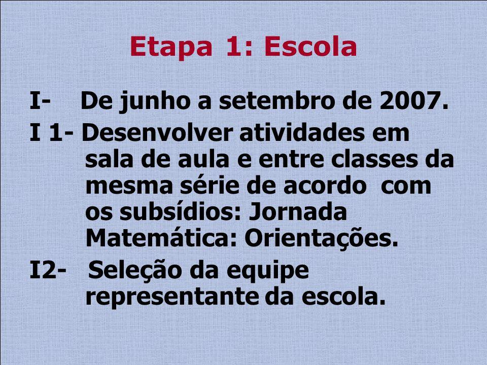 Etapa 1: Escola I- De junho a setembro de 2007. I 1- Desenvolver atividades em sala de aula e entre classes da mesma série de acordo com os subsídios: