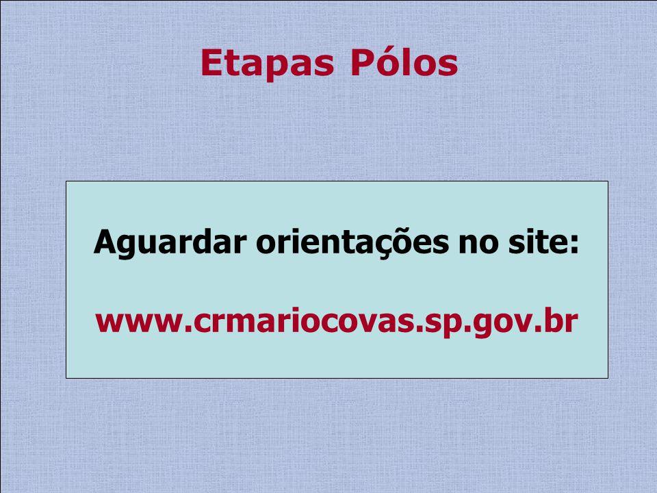 Etapas Pólos Aguardar orientações no site: www.crmariocovas.sp.gov.br
