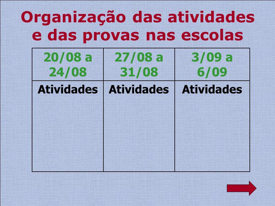 Organização das atividades e das provas nas escolas Atividades 20/08 a 24/08 Atividades 27/08 a 31/08 Atividades 3/09 a 6/09