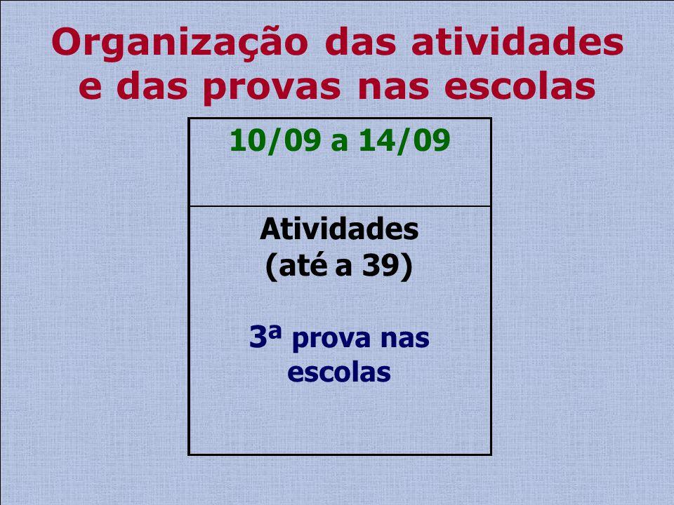 Atividades (até a 39) 3ª prova nas escolas 10/09 a 14/09 Organização das atividades e das provas nas escolas