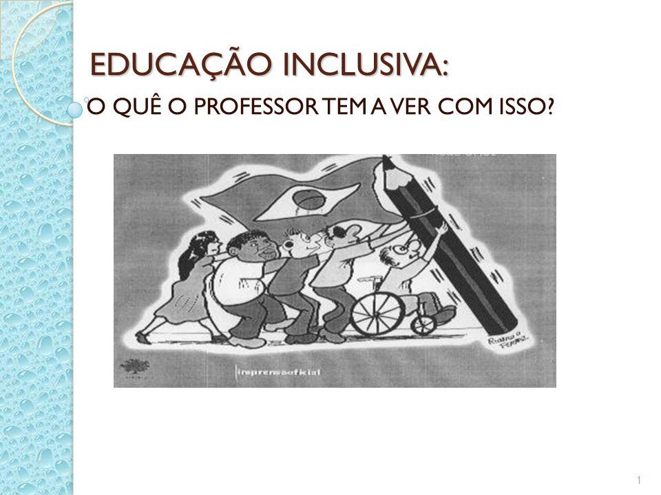 EDUCAÇÃO INCLUSIVA: O QUÊ O PROFESSOR TEM A VER COM ISSO? 1