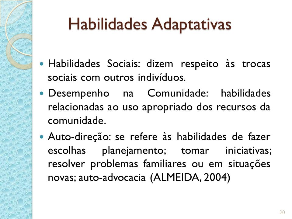 Habilidades Adaptativas Habilidades Sociais: dizem respeito às trocas sociais com outros indivíduos. Desempenho na Comunidade: habilidades relacionada