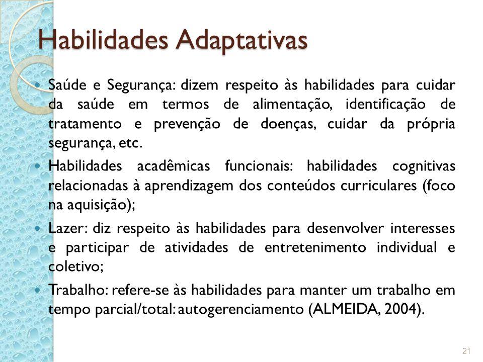 Habilidades Adaptativas Saúde e Segurança: dizem respeito às habilidades para cuidar da saúde em termos de alimentação, identificação de tratamento e