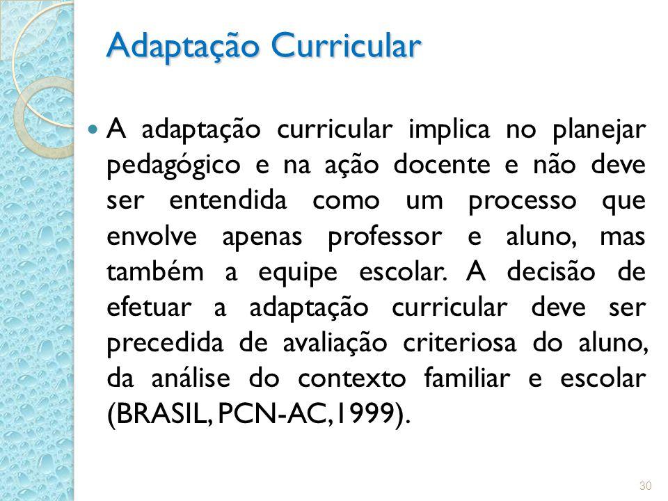 Adaptação Curricular A adaptação curricular implica no planejar pedagógico e na ação docente e não deve ser entendida como um processo que envolve ape