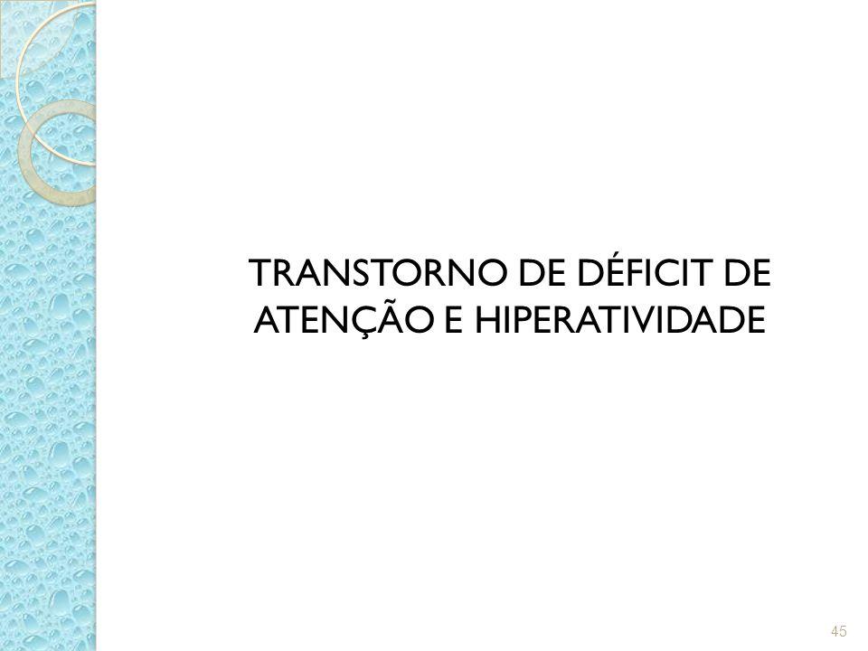 TRANSTORNO DE DÉFICIT DE ATENÇÃO E HIPERATIVIDADE 45
