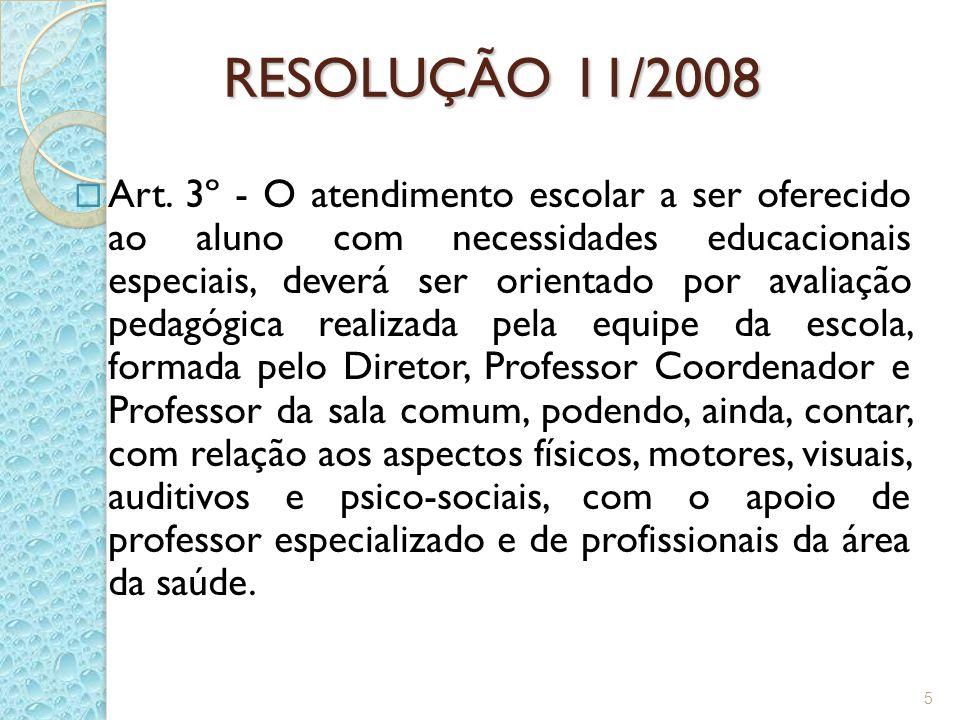 RESOLUÇÃO 11/2008 Art. 3º - O atendimento escolar a ser oferecido ao aluno com necessidades educacionais especiais, deverá ser orientado por avaliação