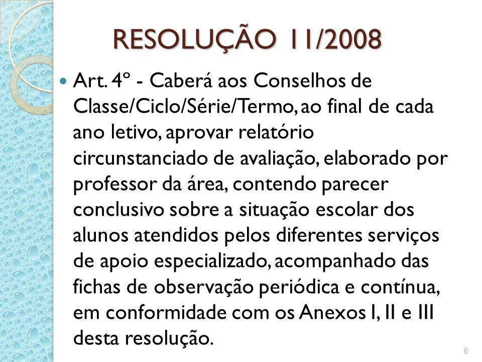 RESOLUÇÃO 11/2008 Art. 4º - Caberá aos Conselhos de Classe/Ciclo/Série/Termo, ao final de cada ano letivo, aprovar relatório circunstanciado de avalia