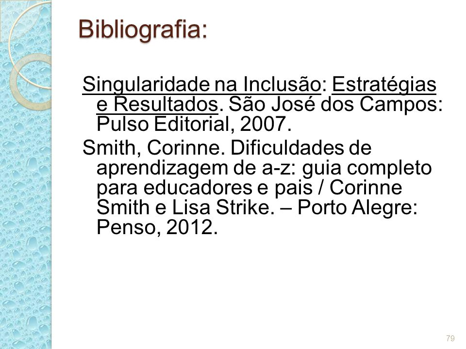 Bibliografia: Singularidade na Inclusão: Estratégias e Resultados. São José dos Campos: Pulso Editorial, 2007. Smith, Corinne. Dificuldades de aprendi