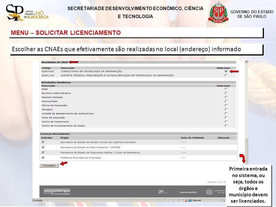 GOVERNO DO ESTADO DE SÃO PAULO MENU – SOLICITAR LICENCIAMENTO Escolher as CNAEs que efetivamente são realizadas no local (endereço) informado SECRETAR