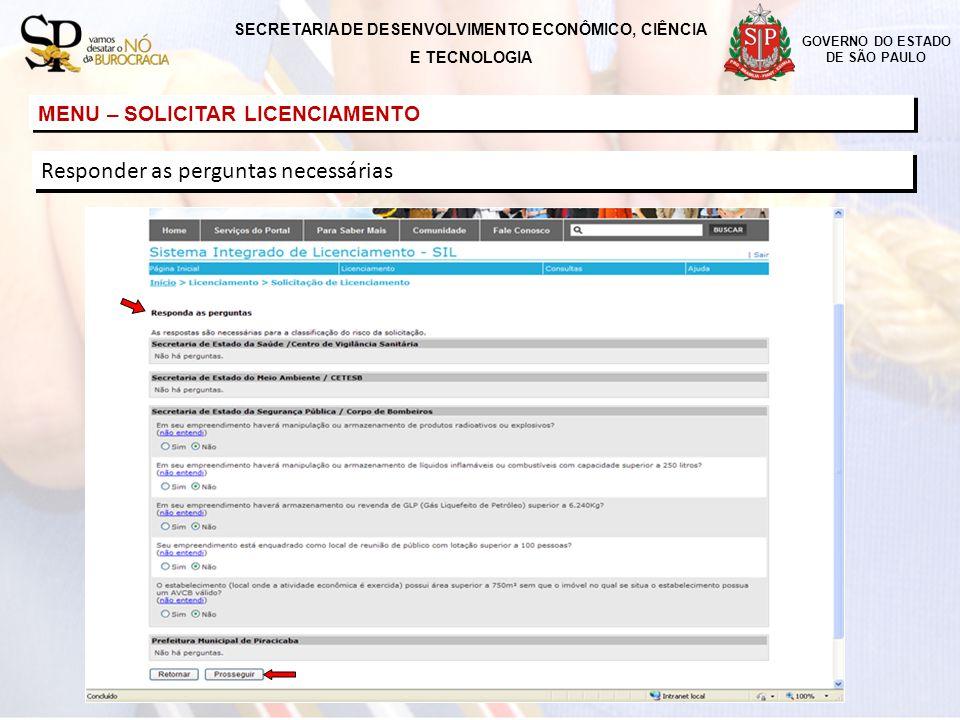 GOVERNO DO ESTADO DE SÃO PAULO MENU – SOLICITAR LICENCIAMENTO Responder as perguntas necessárias SECRETARIA DE DESENVOLVIMENTO ECONÔMICO, CIÊNCIA E TE
