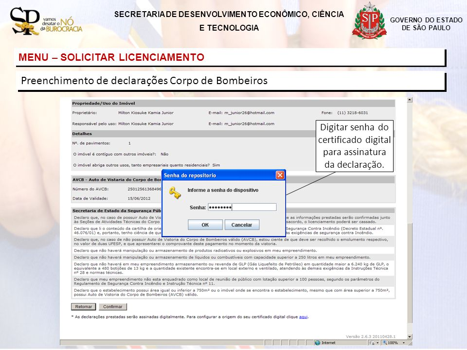 GOVERNO DO ESTADO DE SÃO PAULO MENU – SOLICITAR LICENCIAMENTO SECRETARIA DE DESENVOLVIMENTO ECONÔMICO, CIÊNCIA E TECNOLOGIA Digitar senha do certifica