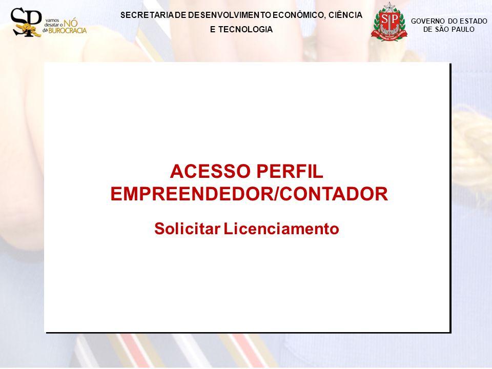 SECRETARIA DE DESENVOLVIMENTO ECONÔMICO, CIÊNCIA E TECNOLOGIA GOVERNO DO ESTADO DE SÃO PAULO ACESSO COM PERFIL EMPREENDEDOR/CONTADOR Solicitar Licenciamento ACESSO COM PERFIL EMPREENDEDOR/CONTADOR Solicitar Licenciamento Efetuar o login com certificação digital tipo e-CPF ou e-CNPJ