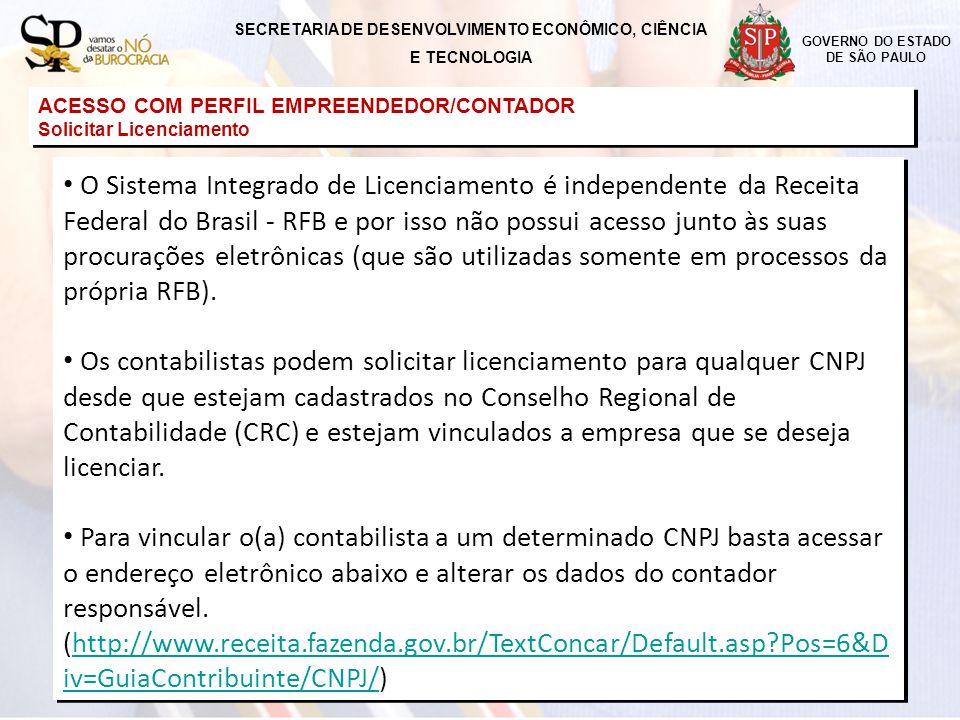 SECRETARIA DE DESENVOLVIMENTO ECONÔMICO, CIÊNCIA E TECNOLOGIA GOVERNO DO ESTADO DE SÃO PAULO ACESSO COM PERFIL EMPREENDEDOR/CONTADOR Solicitar Licenci