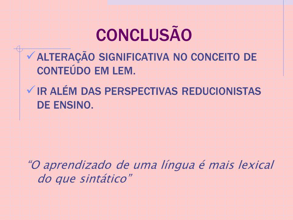 CONCLUSÃO ALTERAÇÃO SIGNIFICATIVA NO CONCEITO DE CONTEÚDO EM LEM. IR ALÉM DAS PERSPECTIVAS REDUCIONISTAS DE ENSINO. O aprendizado de uma língua é mais