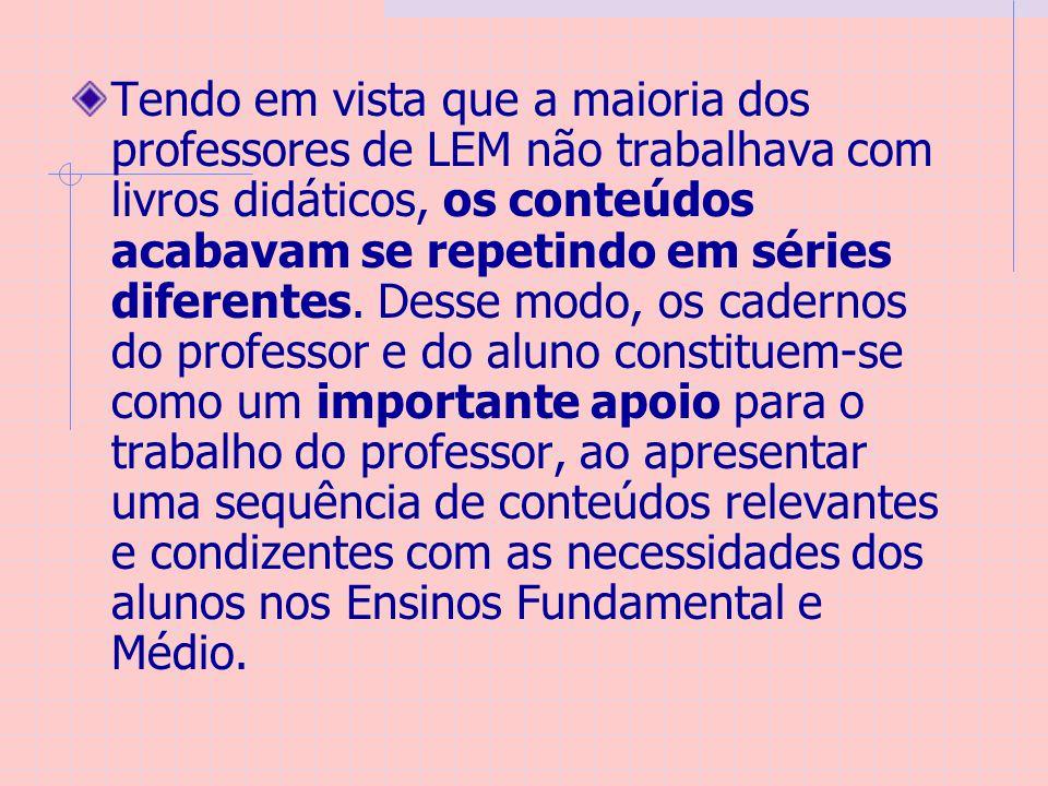 Tendo em vista que a maioria dos professores de LEM não trabalhava com livros didáticos, os conteúdos acabavam se repetindo em séries diferentes. Dess