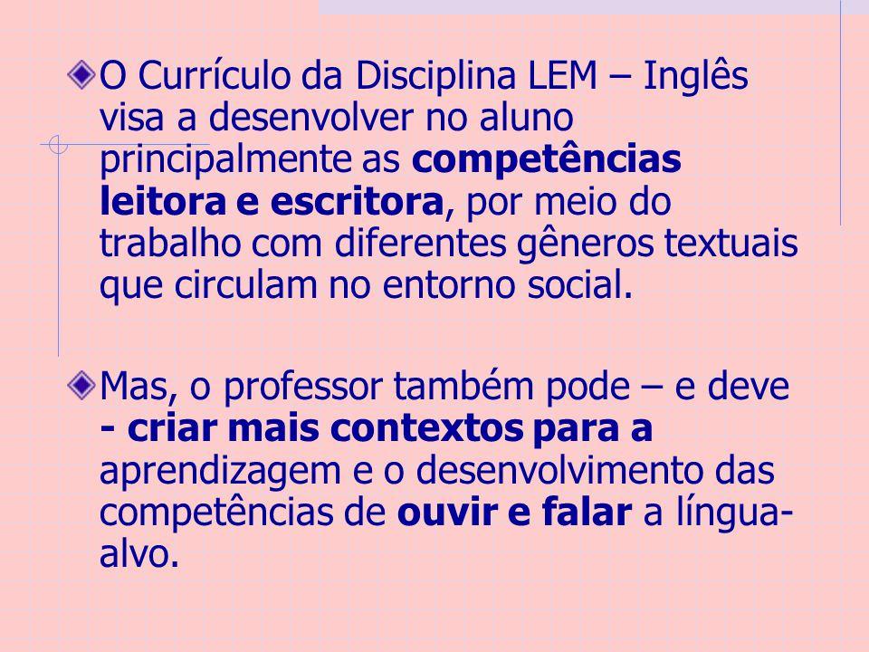 O Currículo da Disciplina LEM – Inglês visa a desenvolver no aluno principalmente as competências leitora e escritora, por meio do trabalho com difere