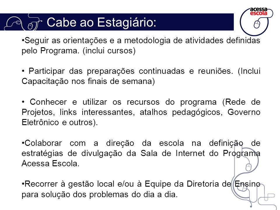 Cabe ao Estagiário: Seguir as orientações e a metodologia de atividades definidas pelo Programa. (inclui cursos) Participar das preparações continuada