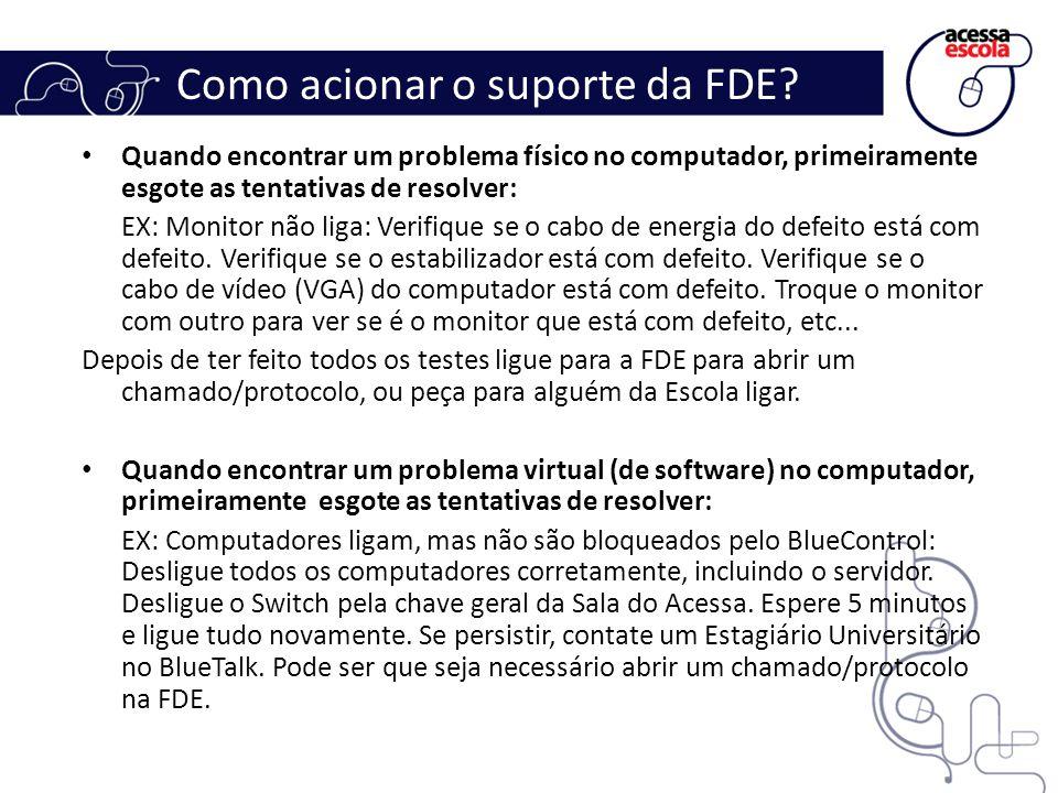 Como acionar o suporte da FDE? Quando encontrar um problema físico no computador, primeiramente esgote as tentativas de resolver: EX: Monitor não liga