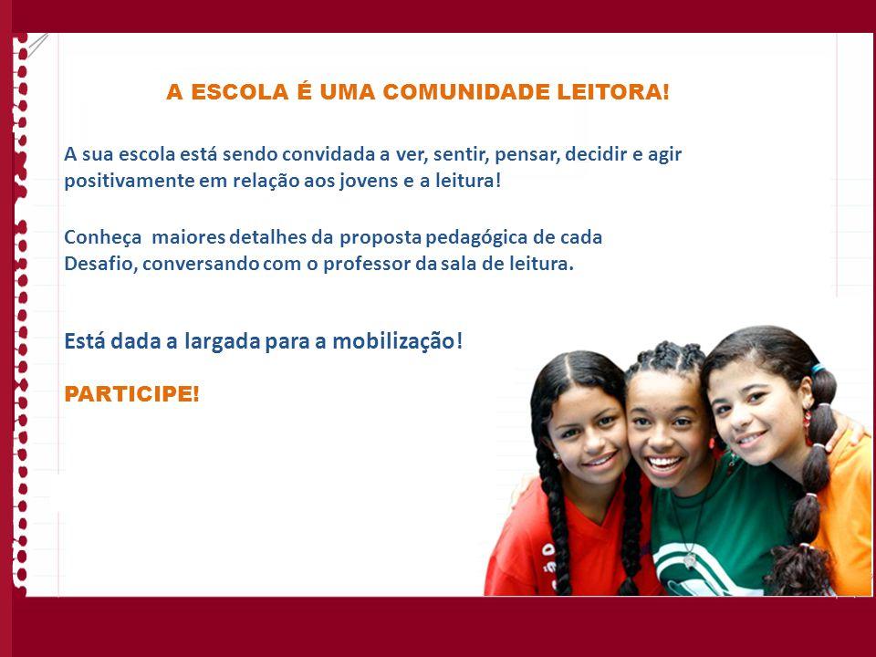 A ESCOLA É UMA COMUNIDADE LEITORA! A sua escola está sendo convidada a ver, sentir, pensar, decidir e agir positivamente em relação aos jovens e a lei