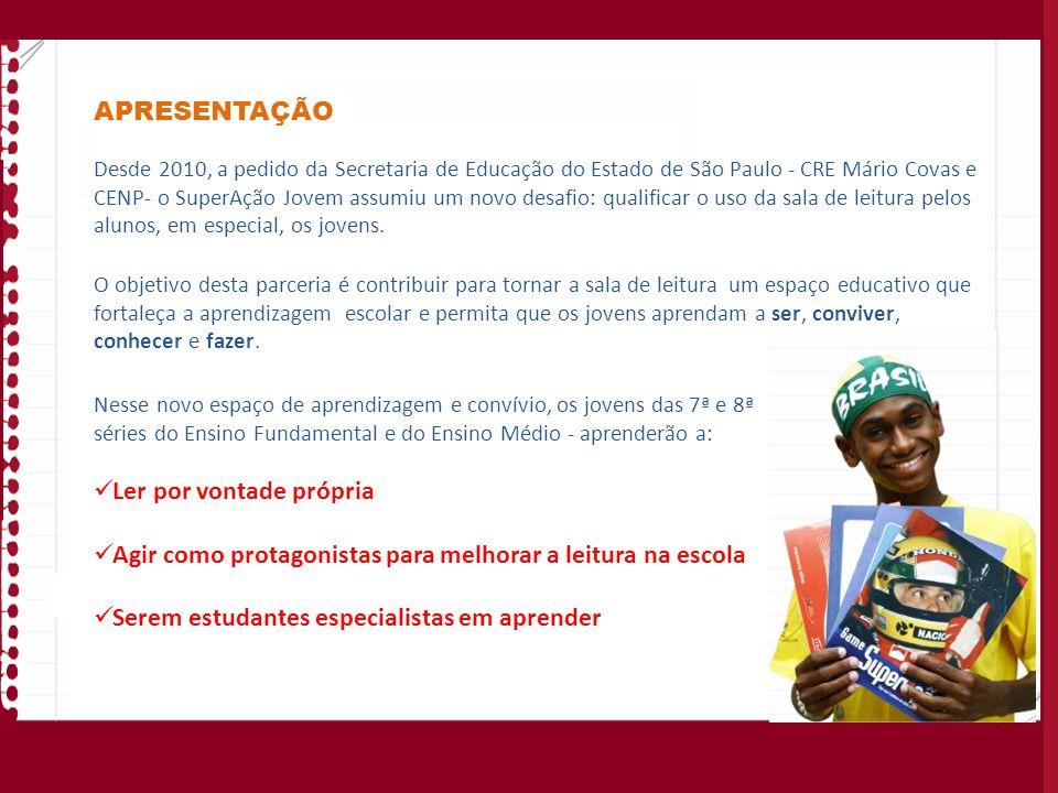 APRESENTAÇÃO Desde 2010, a pedido da Secretaria de Educação do Estado de São Paulo - CRE Mário Covas e CENP- o SuperAção Jovem assumiu um novo desafio