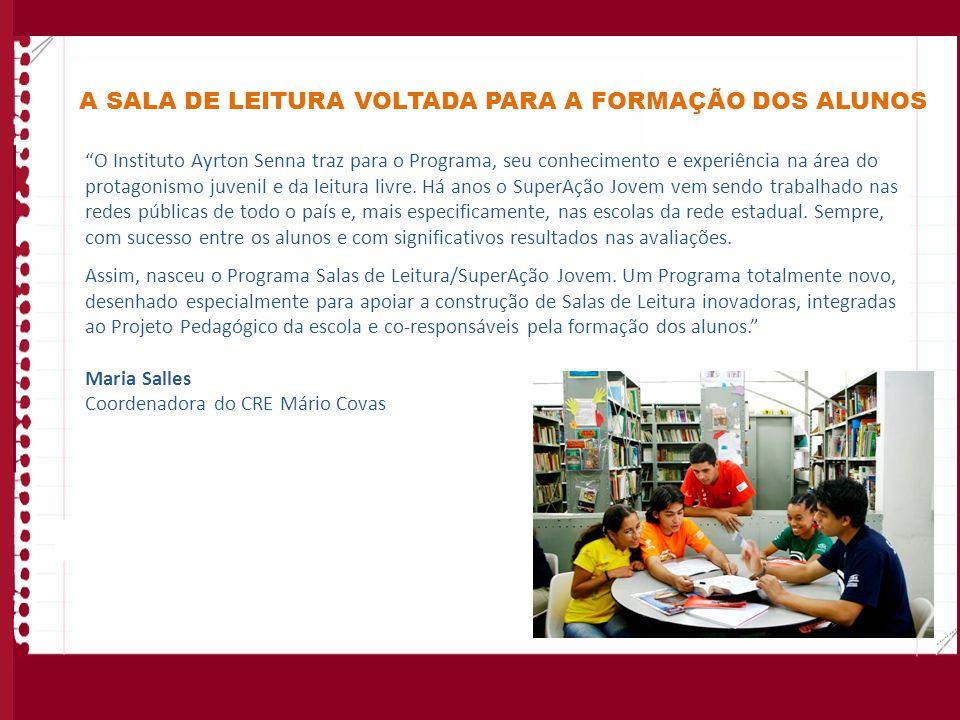 A SALA DE LEITURA VOLTADA PARA A FORMAÇÃO DOS ALUNOS O Instituto Ayrton Senna traz para o Programa, seu conhecimento e experiência na área do protagon