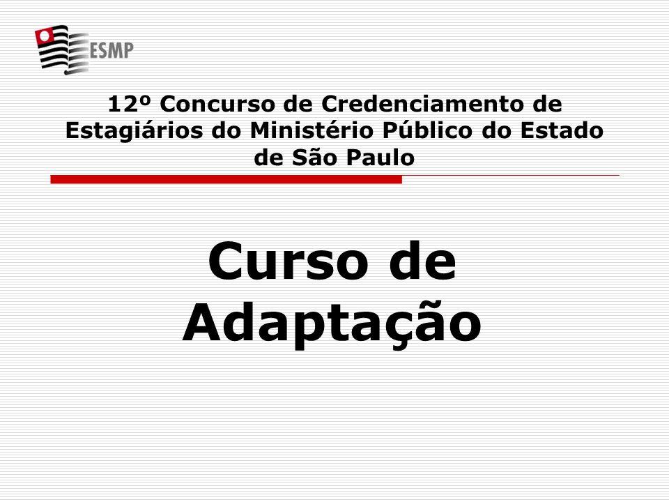 12º Concurso de Credenciamento de Estagiários do Ministério Público do Estado de São Paulo Curso de Adaptação
