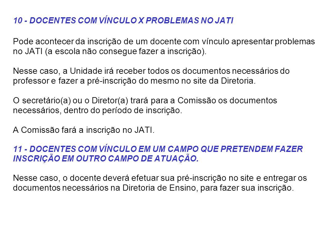 10 - DOCENTES COM VÍNCULO X PROBLEMAS NO JATI Pode acontecer da inscrição de um docente com vínculo apresentar problemas no JATI (a escola não consegu