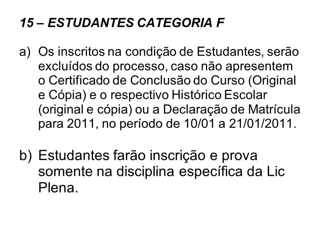 15 – ESTUDANTES CATEGORIA F a)Os inscritos na condição de Estudantes, serão excluídos do processo, caso não apresentem o Certificado de Conclusão do C