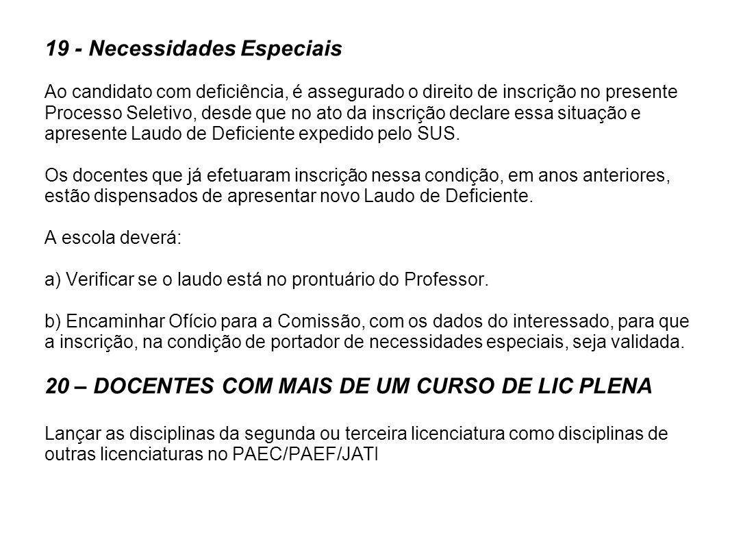 19 - Necessidades Especiais Ao candidato com deficiência, é assegurado o direito de inscrição no presente Processo Seletivo, desde que no ato da inscr
