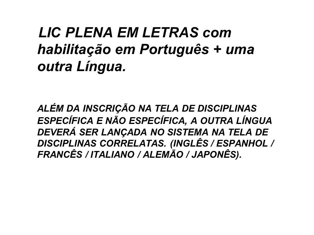 LIC PLENA EM LETRAS com habilitação em Português + uma outra Língua. ALÉM DA INSCRIÇÃO NA TELA DE DISCIPLINAS ESPECÍFICA E NÃO ESPECÍFICA, A OUTRA LÍN