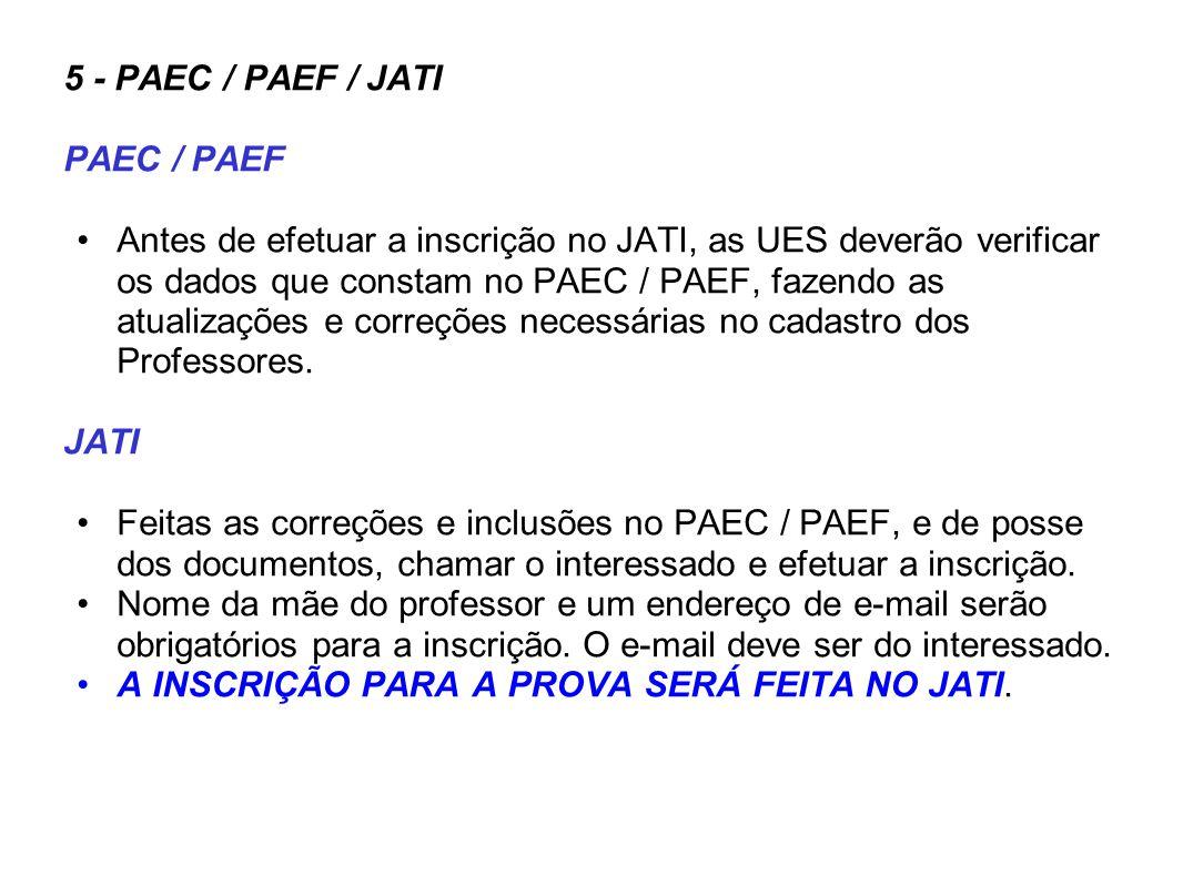 5 - PAEC / PAEF / JATI PAEC / PAEF Antes de efetuar a inscrição no JATI, as UES deverão verificar os dados que constam no PAEC / PAEF, fazendo as atua