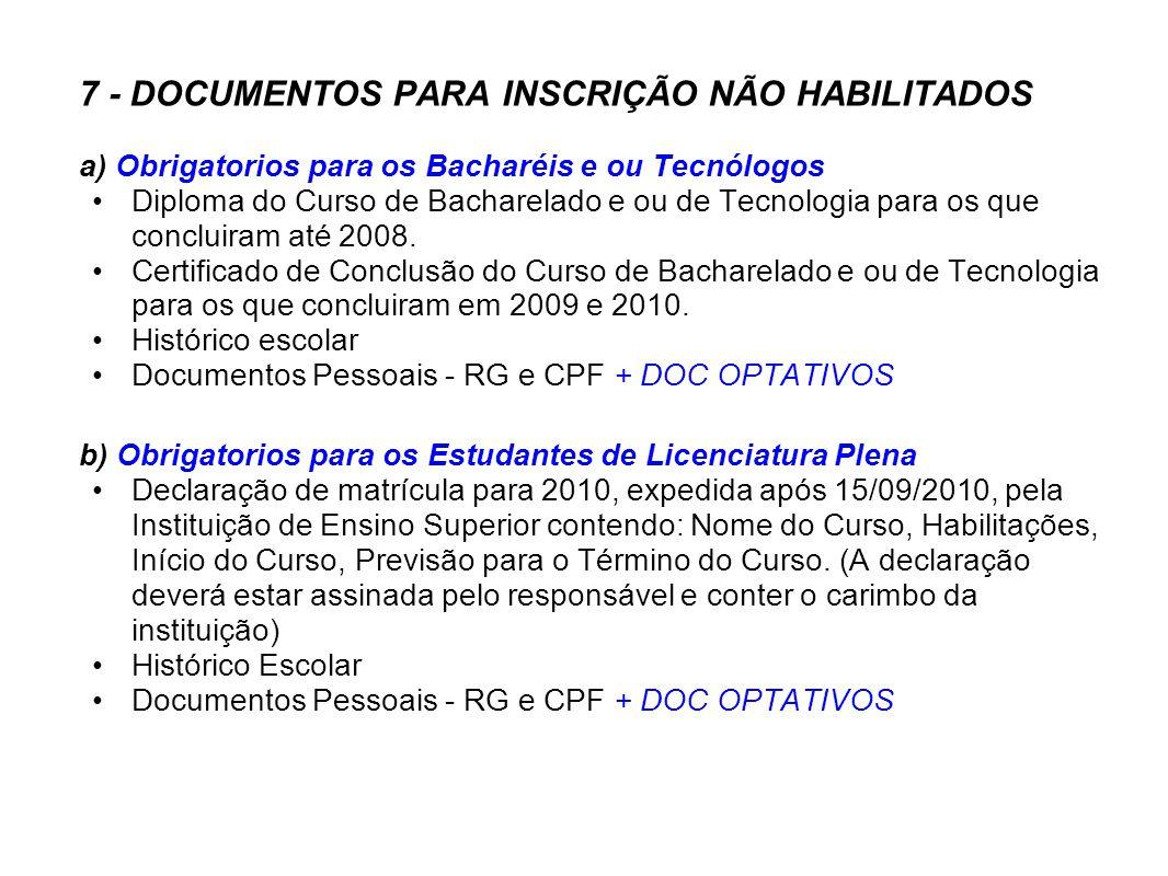 7 - DOCUMENTOS PARA INSCRIÇÃO NÃO HABILITADOS a) Obrigatorios para os Bacharéis e ou Tecnólogos Diploma do Curso de Bacharelado e ou de Tecnologia par