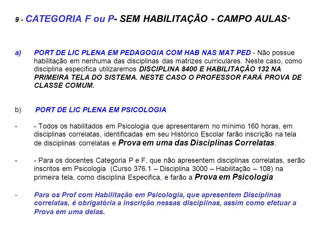 9 - CATEGORIA F ou P- SEM HABILITAÇÃO - CAMPO AULAS * a)PORT DE LIC PLENA EM PEDAGOGIA COM HAB NAS MAT PED - Não possue habilitação em nenhuma das dis